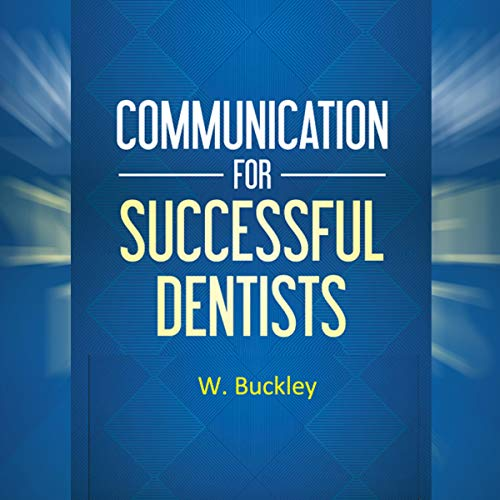 Communication for Successful Dentists                   By:                                                                                                                                 Walsh Buckley                               Narrated by:                                                                                                                                 Anthony Pica                      Length: 1 hr and 18 mins     Not rated yet     Overall 0.0
