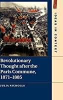 Revolutionary Thought after the Paris Commune, 1871–1885 (Ideas in Context, Series Number 122)