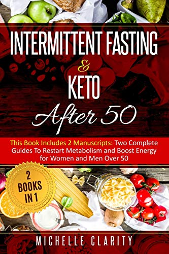 Intermittent Fasting & Keto After 50: This Book Includes 2 Manuscripts: Two Complete Guides to Restart Metabolism and Boost Energy, for Women and Men Over 50 | 2 Books in 1 |