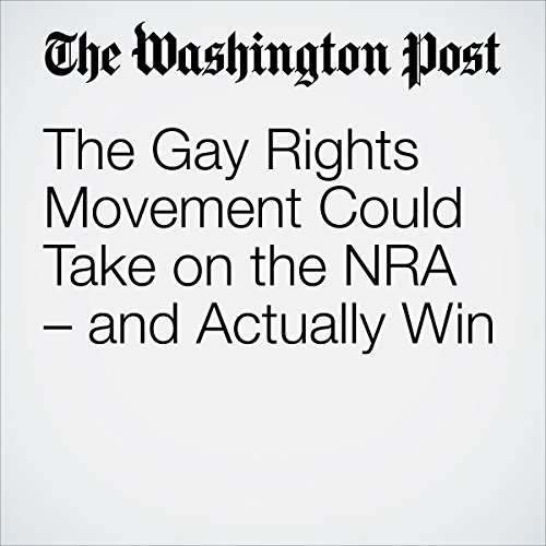 The Gay Rights Movement Could Take on the NRA – and Actually Win audiobook cover art