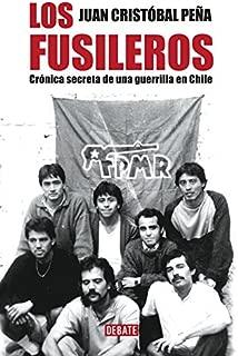 Los fusileros: Crónica secreta de una guerrilla en Chile (Spanish Edition)