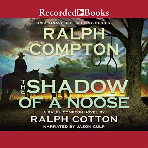 The Shadow of a Noose                   By:                                                                                                                                 Ralph Compton,                                                                                        Ralph W. Cotton                               Narrated by:                                                                                                                                 Jason Culp                      Length: 9 hrs and 19 mins     7 ratings     Overall 4.9
