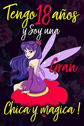Tengo 18 años y Soy una Gran Chica y magica !: Cuaderno de notas con flores para las chicas.El mejor Regalo de cumpleaños para niñas de 18 años para ... inspirador,Regalo para Navidad 110 Páginas.