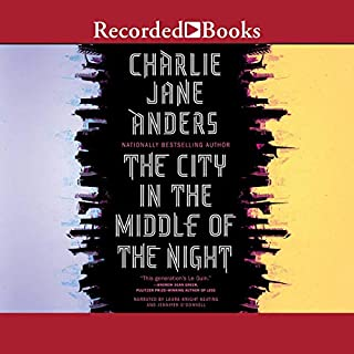 The City in the Middle of the Night                   By:                                                                                                                                 Charlie Jane Anders                               Narrated by:                                                                                                                                 Jennifer O'Donnell,                                                                                        Laura Knight Keating                      Length: 13 hrs and 56 mins     122 ratings     Overall 3.6