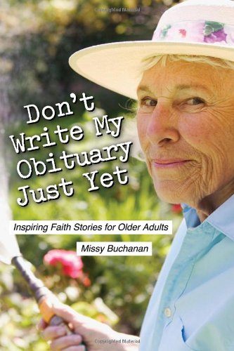 Dont Write My Obituary Just Yet: Inspiring Faith Stories for Older Adults