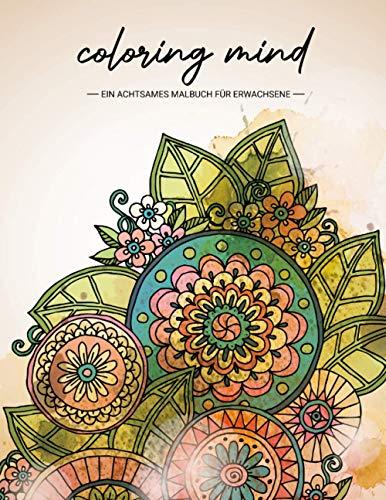 COLORING MIND – Ein achtsames Malbuch für Erwachsene: Mandala, Blumen, Tiere und Motive für Entspannung und Stress abbauen – Gelassenheit Geschenk – Das 2 in 1 Achtsamkeit Malbuch
