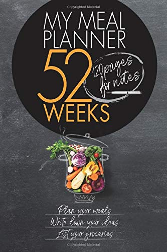 My Meal Plan Planner - 52 Weeks - 120 pages for notes: Meal Planner: Track And Plan Your Meals Weekly for 52 Week Food Planner Healthy / Journal / ... Planning Grocery List: 6x9 pouces - 120 pages