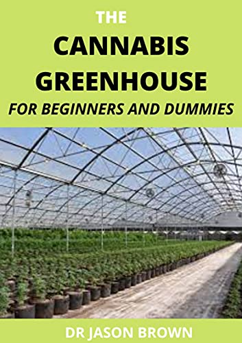 THE CANNABIS GREENHOUSE FOR BEGINNERS AND DUMMIES (English Edition)