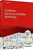 Crashkurs Social.Local.Mobile-Marketing - inkl. Arbeitshilfen online (Haufe Fachbuch)