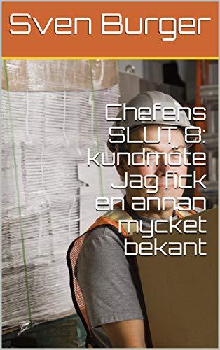 Chefens SLUT 8: kundmöte Jag fick en annan mycket bekant (Swedish Edition)