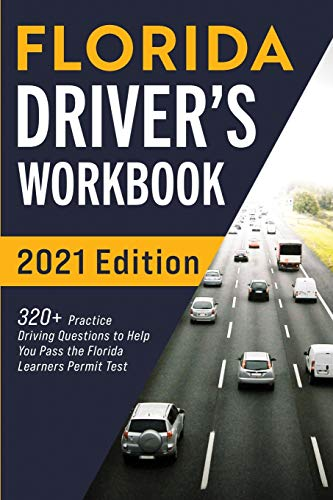 Florida Driver's Workbook: 320+ Practice Driving Questions to Help You Pass the Florida Learner's Permit Test