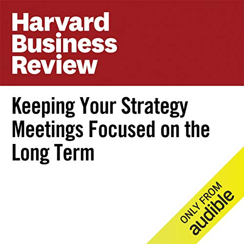 Keeping Your Strategy Meetings Focused on the Long Term copertina
