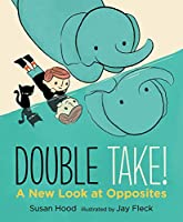 Double Take! A New Look at Opposites (Walker Studio)