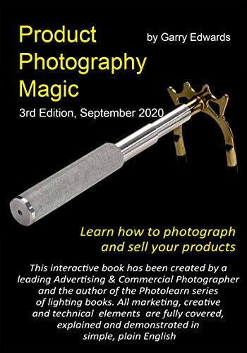 Product Photography Magic: Your Complete Tutorial on Product Photography, Lighting, Studio, technique and Kit. With 60,000 words and loads of photos. 3rd edition, updated September 2020