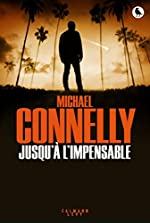 Jusqu'à l'impensable de Michael Connelly