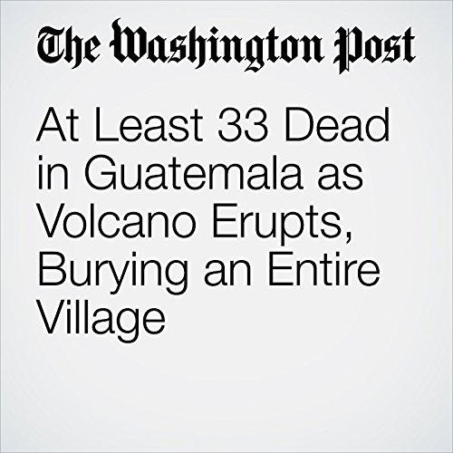 At Least 33 Dead in Guatemala as Volcano Erupts, Burying an Entire Village audiobook cover art