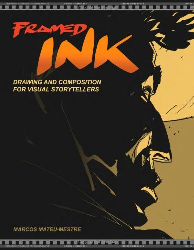 Framed Ink: Drawing and Composition for Visual Storytellers By Marcos Mateu-Mestre
