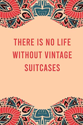 There is no life without vintage suitcases: lined notebook for writing & note taking, funny journal for vintage suitcases lovers, appreciation ... gag gift for women men teen coworker friend