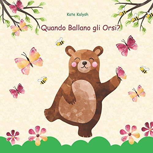 Quando Ballano gli Orsi: Libro illustrato per bambini, Libri sugli animali per bambini, Libro sugli orsi, Regalo libro favole, Childrens picture books in Italian
