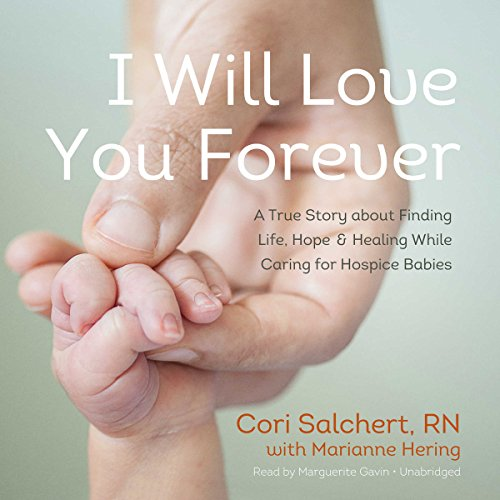I Will Love You Forever: A True Story about Finding Life, Hope, and Healing While Caring for Hospice Babies
