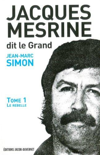 Jacques Mesrine dit le Grand : Volume1, Le rebelle : 1936 -1973 [Broché]