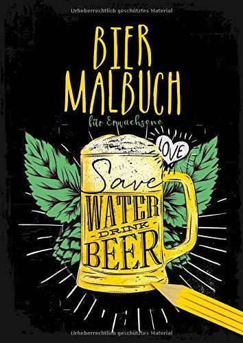 Bier Malbuch für Erwachsene - Save Water Drink Beer: Malbuch für Erwachsene | Ausmalbuch | Biertrinker Bierliebhaber Brauer | Bier brauen | Spass Geschenk | A4 | 70 S.