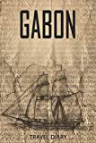 Gabon Travel Diary: Travel and vacation diary for Gabon. A logbook with important pre-made pages and many free sites for your travel memories. For a present, notebook or as a parting gift
