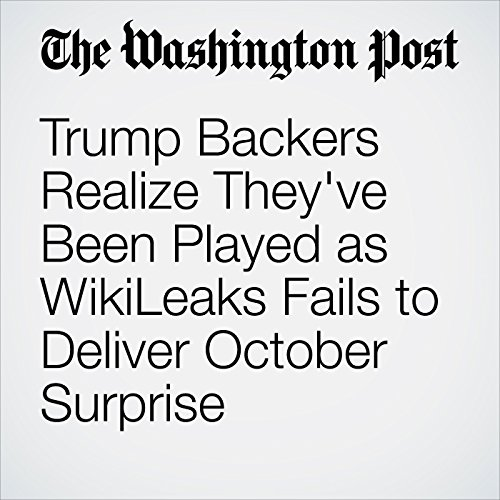 Trump Backers Realize They've Been Played as WikiLeaks Fails to Deliver October Surprise cover art