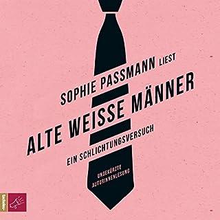 Alte weiße Männer     Ein Schlichtungsversuch              Autor:                                                                                                                                 Sophie Passmann                               Sprecher:                                                                                                                                 Sophie Passmann                      Spieldauer: 5 Std. und 17 Min.     93 Bewertungen     Gesamt 4,6