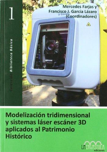 Modelización tridimensional y sistemas láser escáner 3D aplicados al patrimonio histórico: 1 (Biblioteca básica)
