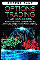 Options Trading for Beginners: A step by step guide for beginners to learn the discipline and strategies of investing, how to make a profit in options trading, and generate passive income through it