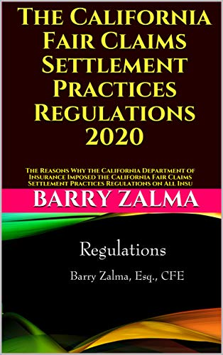 The California Fair Claims Settlement Practices Regulations 2020: The Reasons Why the California Department of Insurance Imposed the California Fair Claims ... Practices Regulations on All Insu by [Barry Zalma]