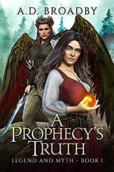 A Prophecy's Truth: Legend and Myth by [A.D. Broadby]