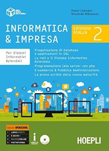 Informatica & impresa. Per sistemi informativi aziendali. Ediz. gialla. Ediz. Openbook. Per gli Ist. tecnici commerciali. Con ebook. Con espansione online. Con CD-ROM (Vol. 2)