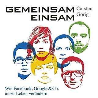 Gemeinsam einsam     Wie Facebook, Google und Co. unser Leben verändern              Autor:                                                                                                                                 Carsten Görig                               Sprecher:                                                                                                                                 Andreas Herrler                      Spieldauer: 5 Std. und 30 Min.     98 Bewertungen     Gesamt 4,1
