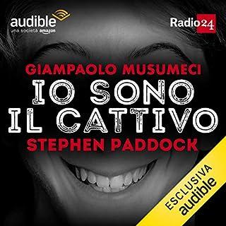Stephen Paddock     Io sono il cattivo              Di:                                                                                                                                 Giampaolo Musumeci                               Letto da:                                                                                                                                 Giampaolo Musumeci                      Durata:  30 min     54 recensioni     Totali 4,7