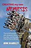 Creating my own Nemesis: The autobiography of the man who designed Alton Towers big rides, and brought the Theme Park to Britain (English Edition)