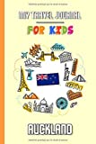 My travel journal for kids Auckland: Travel diary to fill in   102 pages, 6x9 inches   To accompany the children during their stay (French Edition)