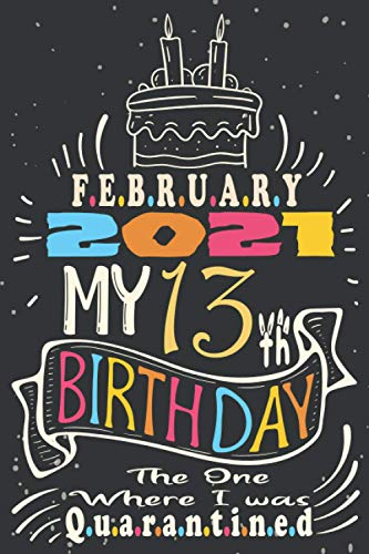 February 2021 My 13th Birthday The One Where I Was Quarantined, Enjoy your birthday: Happy 13th Birthday 13 Years Old Gift Ideas for Boys, Girls, Men, ... birthday 2021, Funny Card Alternative 6x9