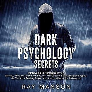 Dark Psychology Secrets: Introducing to Human Behavior: Winning, Influence, Persuasion, Success, Manipulation, Brainwashing, and Hypnosis cover art