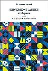 Expressions Latines expliquées, nouvelle édition: NED par Desalmand