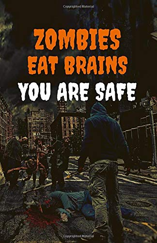 Zombies Eat Brains. You Are Safe: Funny Zombie Humor Notebook Journal. Gift for Halloween or Zombie Lover.
