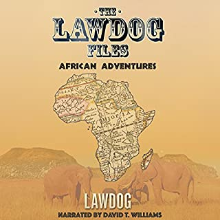 The LawDog Files: African Adventures                   By:                                                                                                                                 D Lawdog                               Narrated by:                                                                                                                                 David T. Williams                      Length: 4 hrs and 11 mins     21 ratings     Overall 4.9