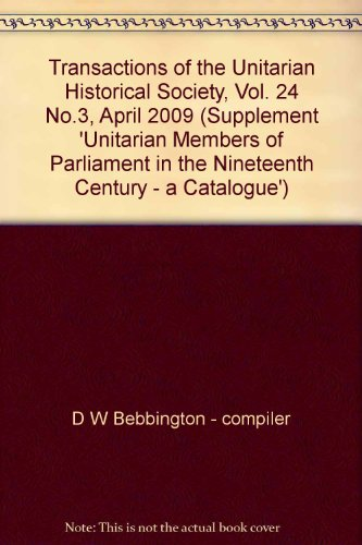 Transactions of the Unitarian Historical Society, Vol. 24 No.3, April 2009 (Supplement 'Unitarian Members of Parliament in the Nineteenth Century - a Catalogue')