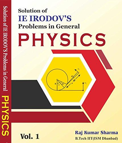 Solution of IE IRODOV problems in general Physics VOL. 1 by Rajkumar Sharma