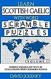 Learn Scottish Gaelic with Word Scramble Puzzles Volume 1: Learn Scottish Gaelic Language Vocabulary with 110 Challenging Bilingual Word Scramble Puzzles
