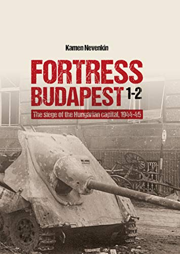 Compare Textbook Prices for Fortress Budapest: The Siege of the Hungarian Capital, 1944-45 Illustrated Edition ISBN 9786158007252 by Nevenkin, Kamen