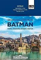 Gecmisten Günümüze Batman - Tarih, Ekonomi, Siyaset, Kültür