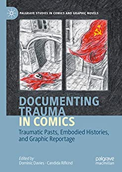 [Dominic Davies, Candida Rifkind]のDocumenting Trauma in Comics: Traumatic Pasts, Embodied Histories, and Graphic Reportage (Palgrave Studies in Comics and Graphic Novels) (English Edition)