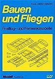 Bauen und Fliegen: Freiflug- und Fernlenkmodelle (Modell-Fachbuch-Reihe) - Karl H Denzin